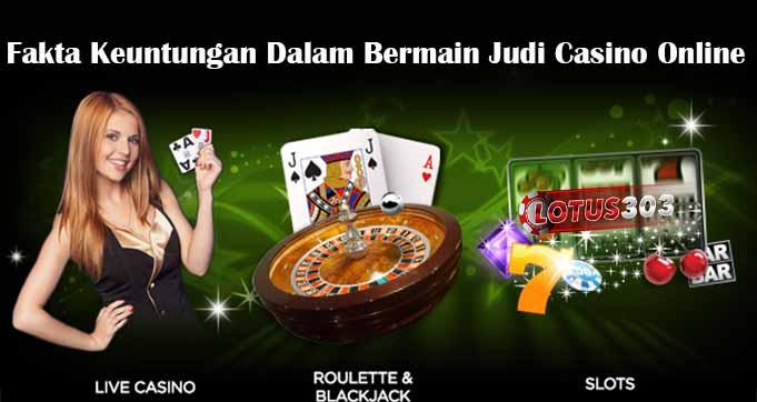 Fakta Keuntungan Dalam Bermain Judi Casino Online