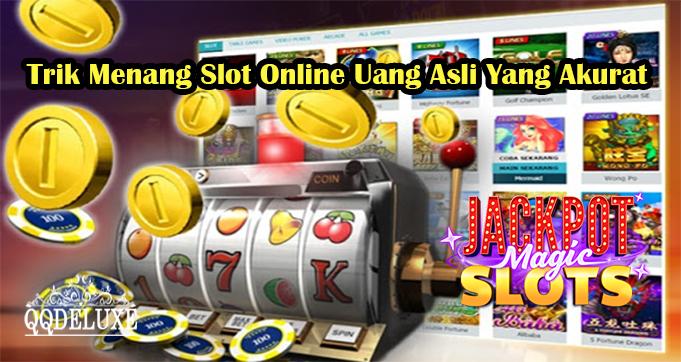 Trik Menang Slot Online Uang Asli Yang Akurat