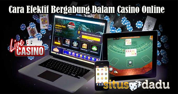 Cara Efektif Bergabung Dalam Casino Online