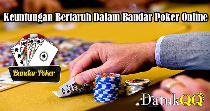 Keuntungan Bertaruh Dalam Bandar Poker Online
