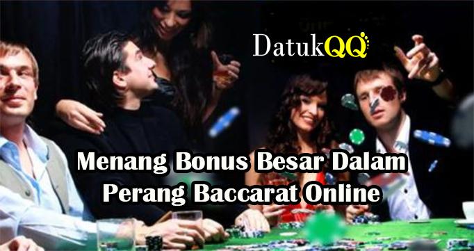Menang Bonus Besar Dalam Perang Baccarat Online