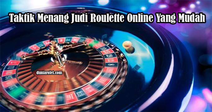Taktik Menang Judi Roulette Online Yang Mudah